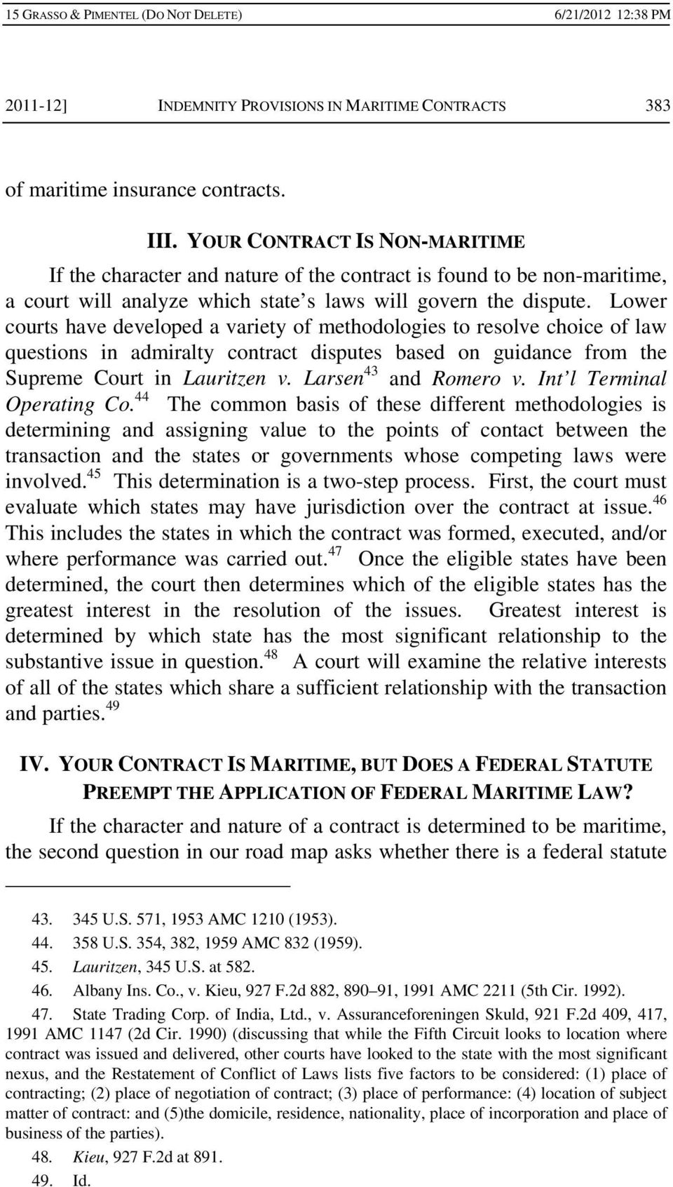 Lower courts have developed a variety of methodologies to resolve choice of law questions in admiralty contract disputes based on guidance from the Supreme Court in Lauritzen v.