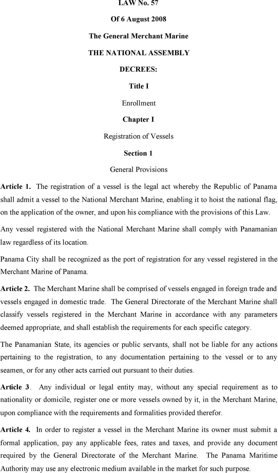 owner, and upon his compliance with the provisions of this Law. Any vessel registered with the National Merchant Marine shall comply with Panamanian law regardless of its location.
