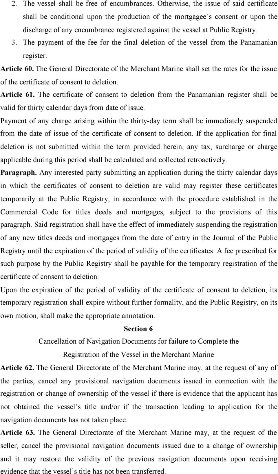 3. The payment of the fee for the final deletion of the vessel from the Panamanian register. Article 60.