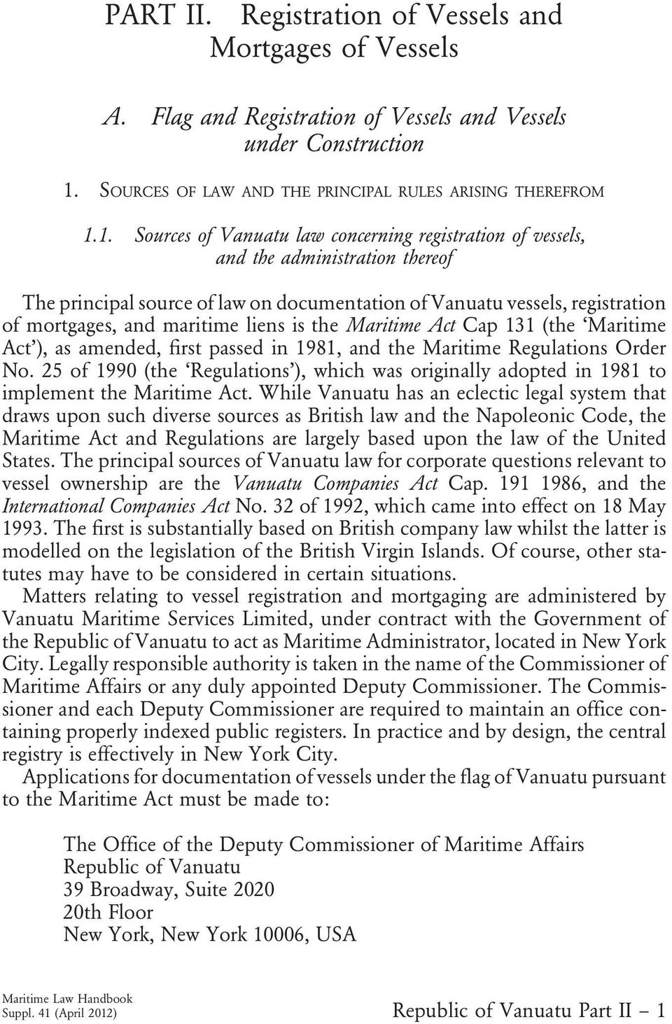 1. Sources of Vanuatu law concerning registration of vessels, and the administration thereof The principal source of law on documentation of Vanuatu vessels, registration of mortgages, and maritime