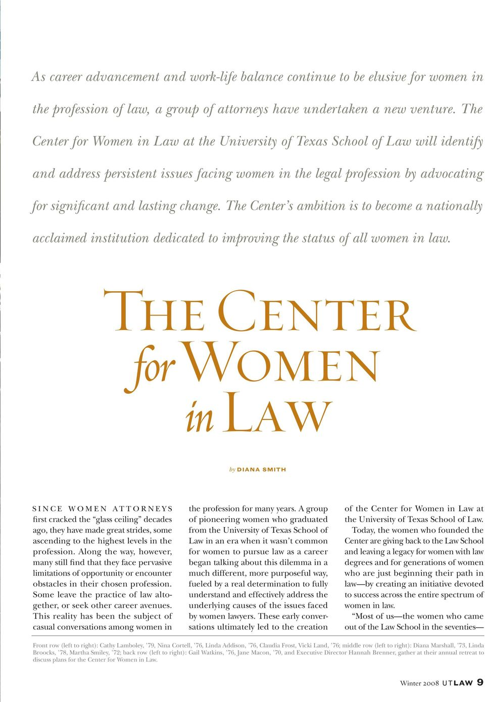 The Center s ambition is to become a nationally acclaimed institution dedicated to improving the status of all women in law.