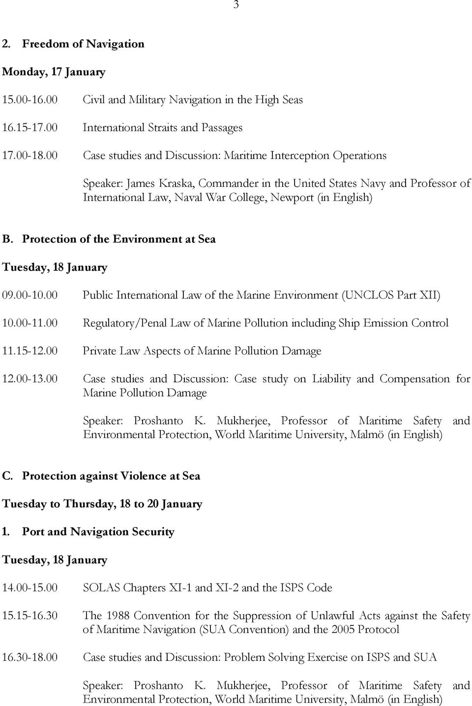 B. Protection of the Environment at Sea Tuesday, 18 January 09.00-10.00 Public International Law of the Marine Environment (UNCLOS Part XII) 10.00-11.