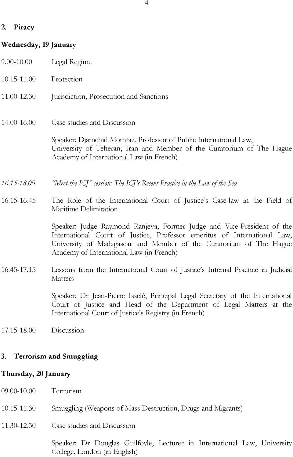 French) 16.15-18.00 Meet the ICJ session: The ICJ s Recent Practice in the Law of the Sea 16.15-16.