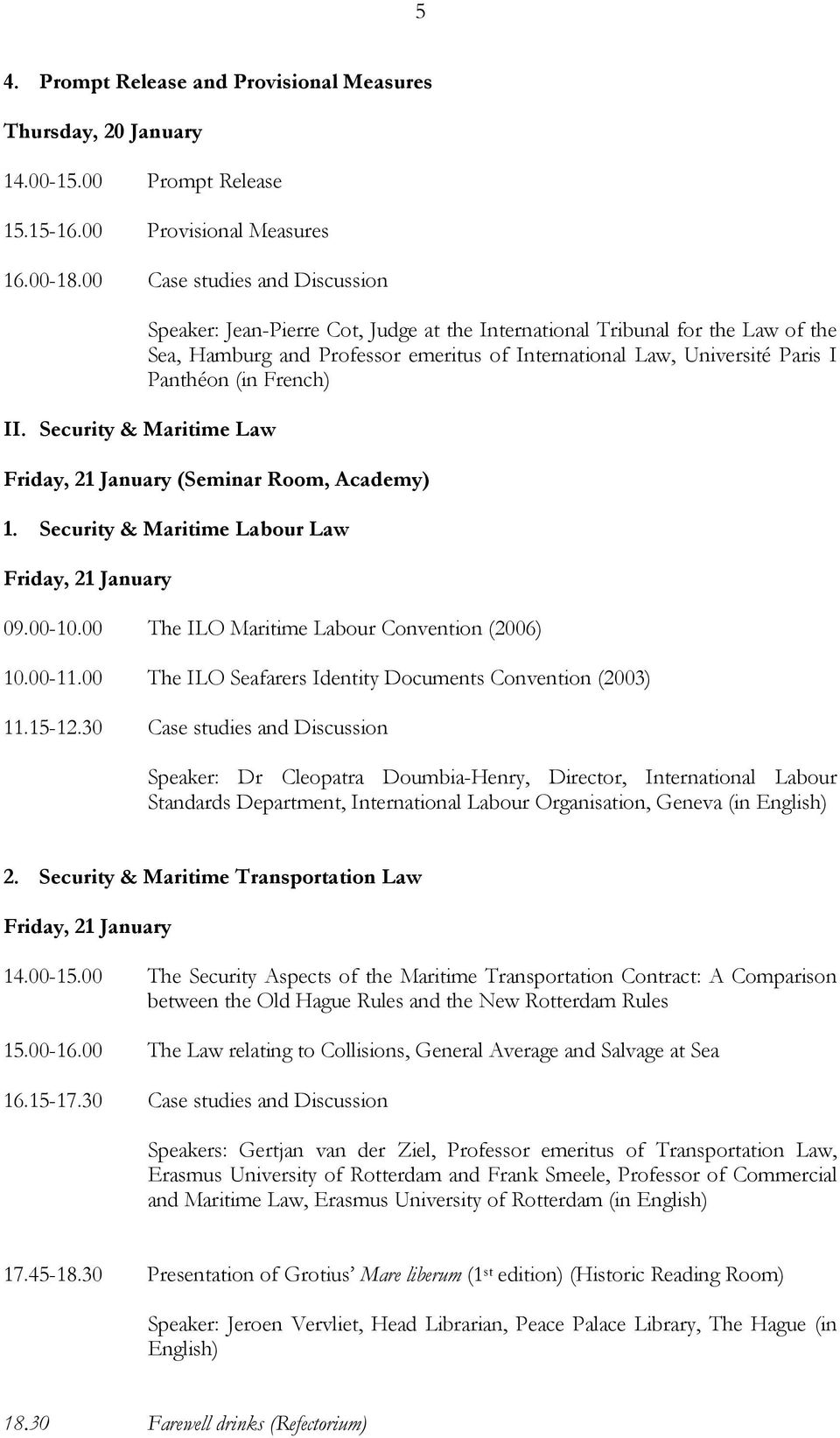 French) Friday, 21 January (Seminar Room, Academy) 1. Security & Maritime Labour Law Friday, 21 January 09.00-10.00 The ILO Maritime Labour Convention (2006) 10.00-11.