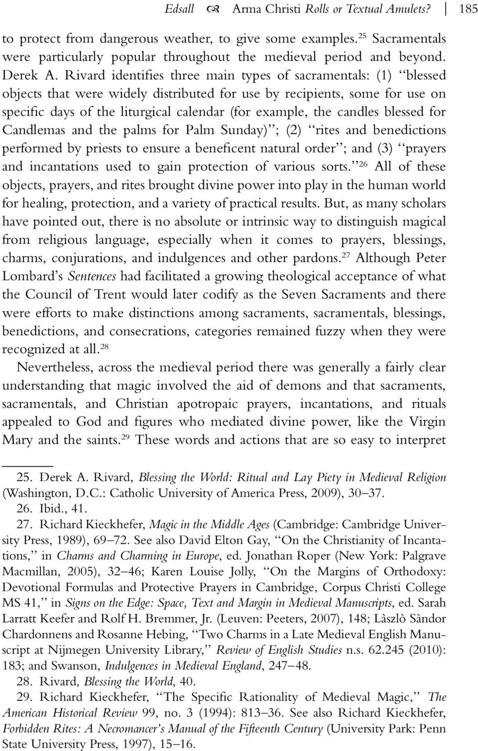 Rivard identifies three main types of sacramentals: (1) blessed objects that were widely distributed for use by recipients, some for use on specific days of the liturgical calendar (for example, the