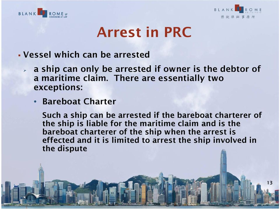 There are essentially two exceptions: Bareboat Charter Such a ship can be arrested if the bareboat