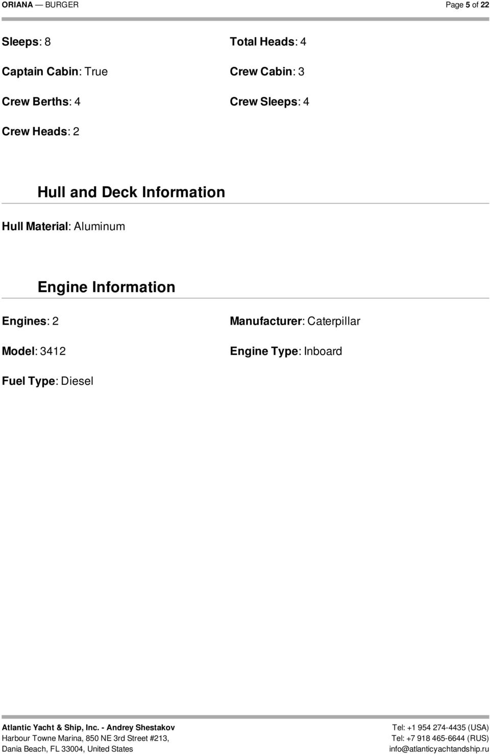 Information Hull Material: Aluminum Engine Information Engines: 2