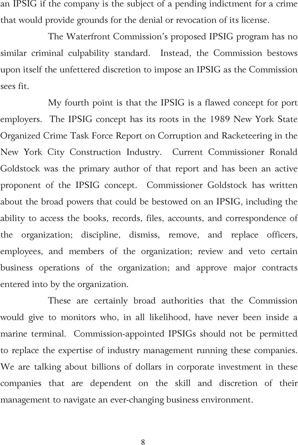 Instead, the Commission bestows upon itself the unfettered discretion to impose an IPSIG as the Commission sees fit. My fourth point is that the IPSIG is a flawed concept for port employers.