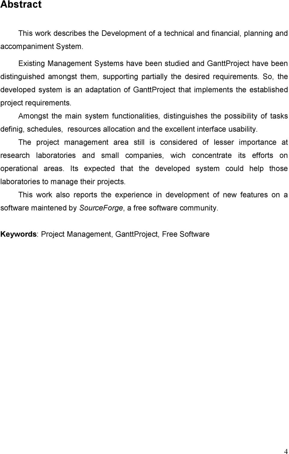 So, the developed system is an adaptation of GanttProject that implements the established project requirements.