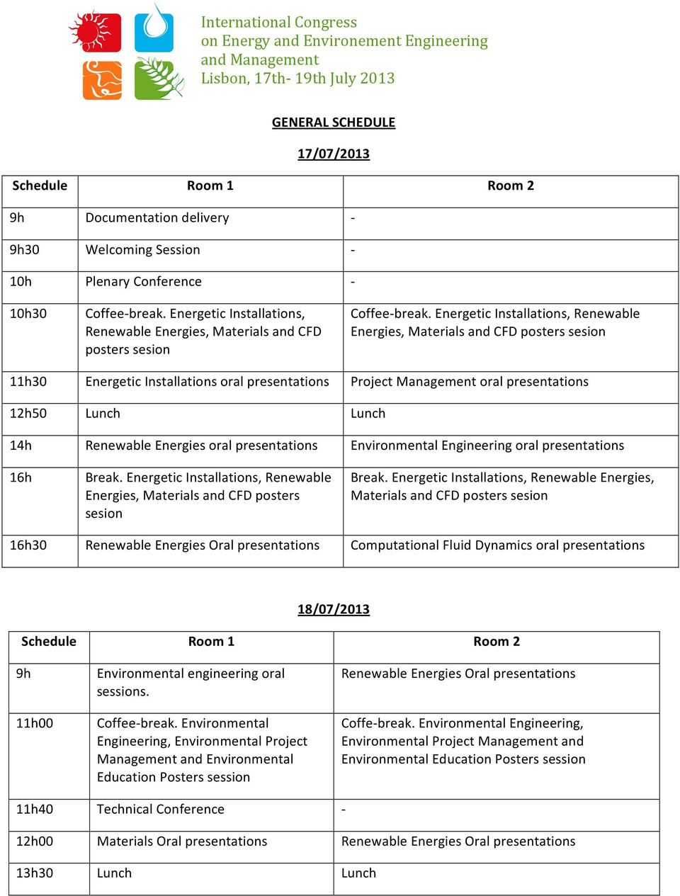 Energetic Installations, Renewable Energies, Materials and CFD posters sesion 11h30 Energetic Installations oral presentations Project Management oral presentations 12h50 Lunch Lunch 14h Renewable