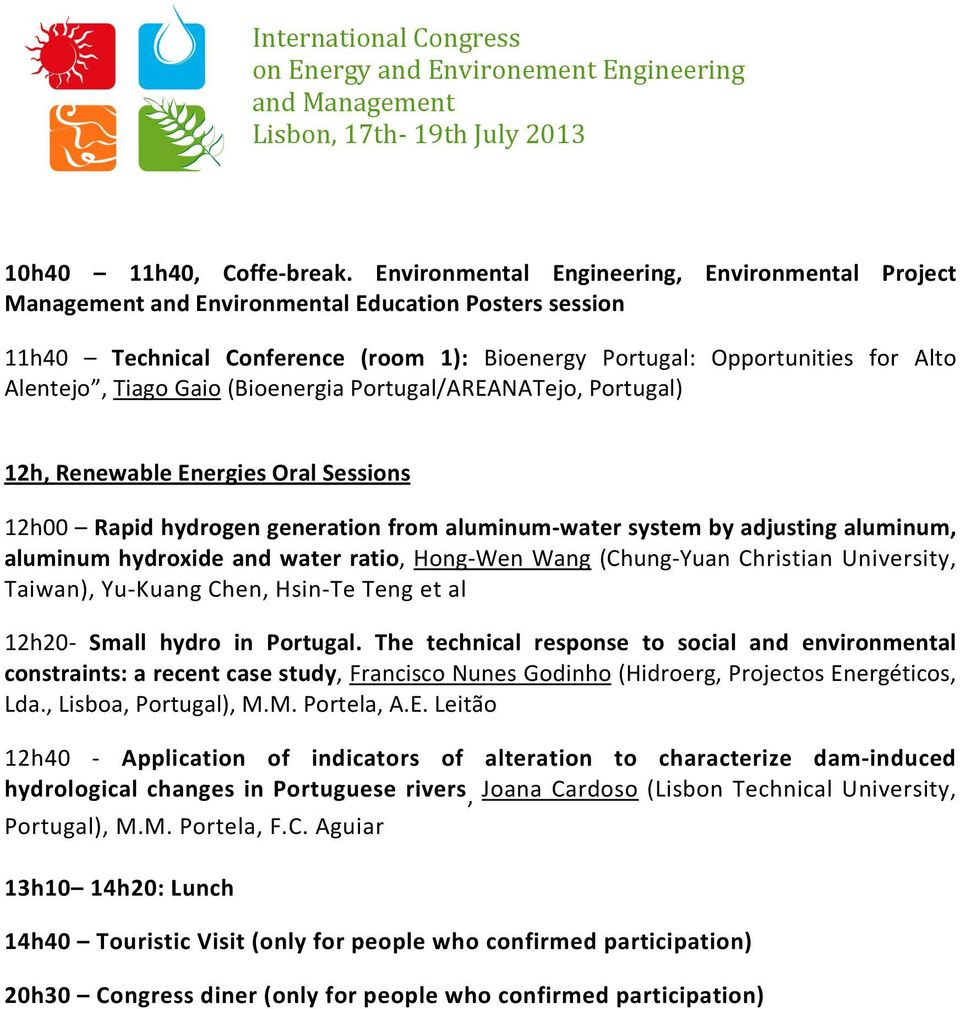 Gaio (Bioenergia Portugal/AREANATejo, Portugal) 12h, Renewable Energies Oral Sessions 12h00 Rapid hydrogen generation from aluminum- water system by adjusting aluminum, aluminum hydroxide and water