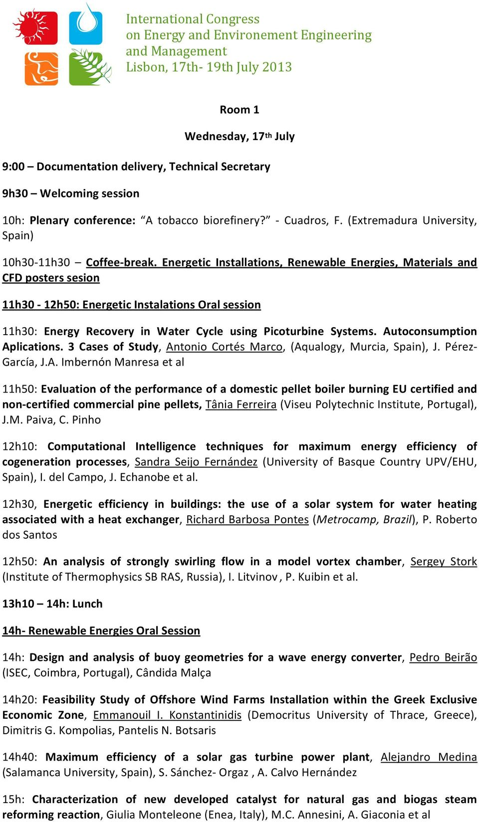 Energetic Installations, Renewable Energies, Materials and CFD posters sesion 11h30-12h50: Energetic Instalations Oral session 11h30: Energy Recovery in Water Cycle using Picoturbine Systems.
