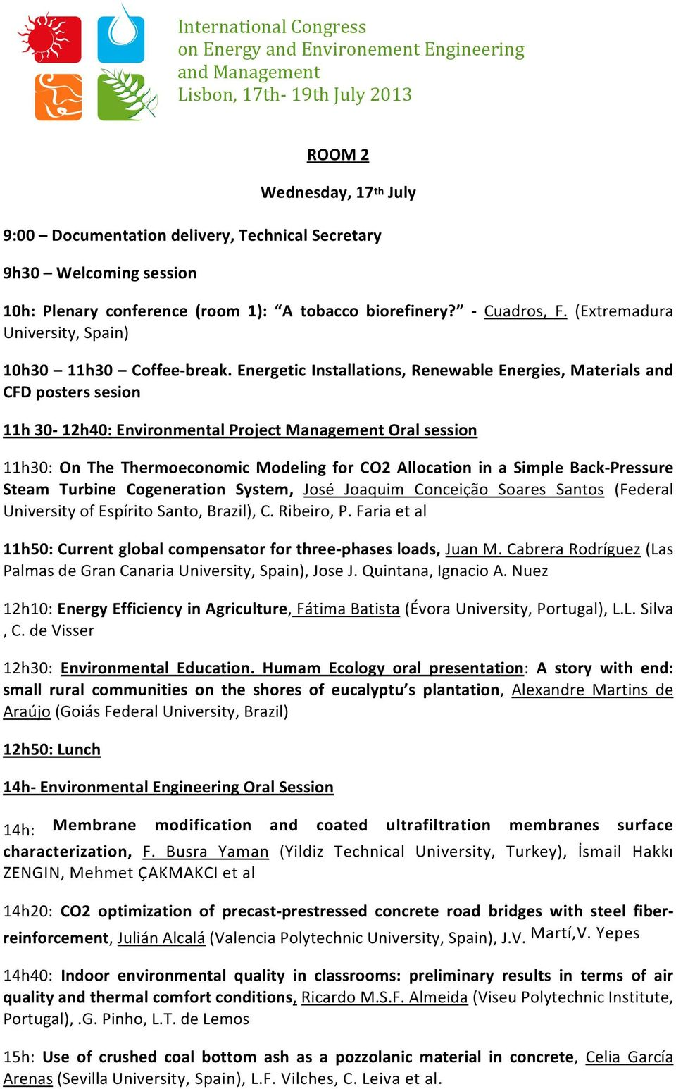 Energetic Installations, Renewable Energies, Materials and CFD posters sesion 11h 30-12h40: Environmental Project Management Oral session 11h30: On The Thermoeconomic Modeling for CO2 Allocation in a