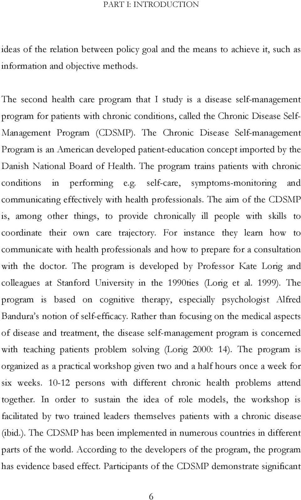 The Chronic Disease Self-management Program is an American developed patient-education concept imported by the Danish National Board of Health.