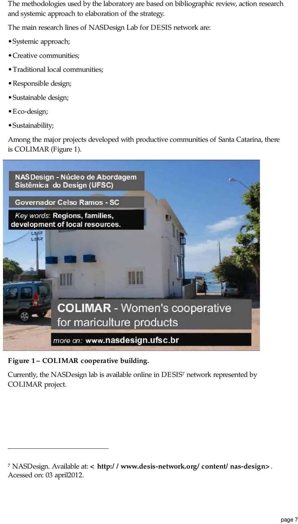 Eco-design; Sustainability; Among the major projects developed with productive communities of Santa Catarina, there is COLIMAR (Figure 1). Figure 1 COLIMAR cooperative building.