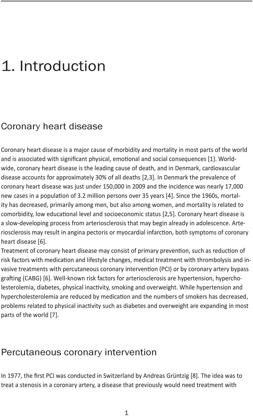 In Denmark the prevalence of coronary heart disease was just under 150,000 in 2009 and the incidence was nearly 17,000 new cases in a population of 3.2 million persons over 35 years [4].