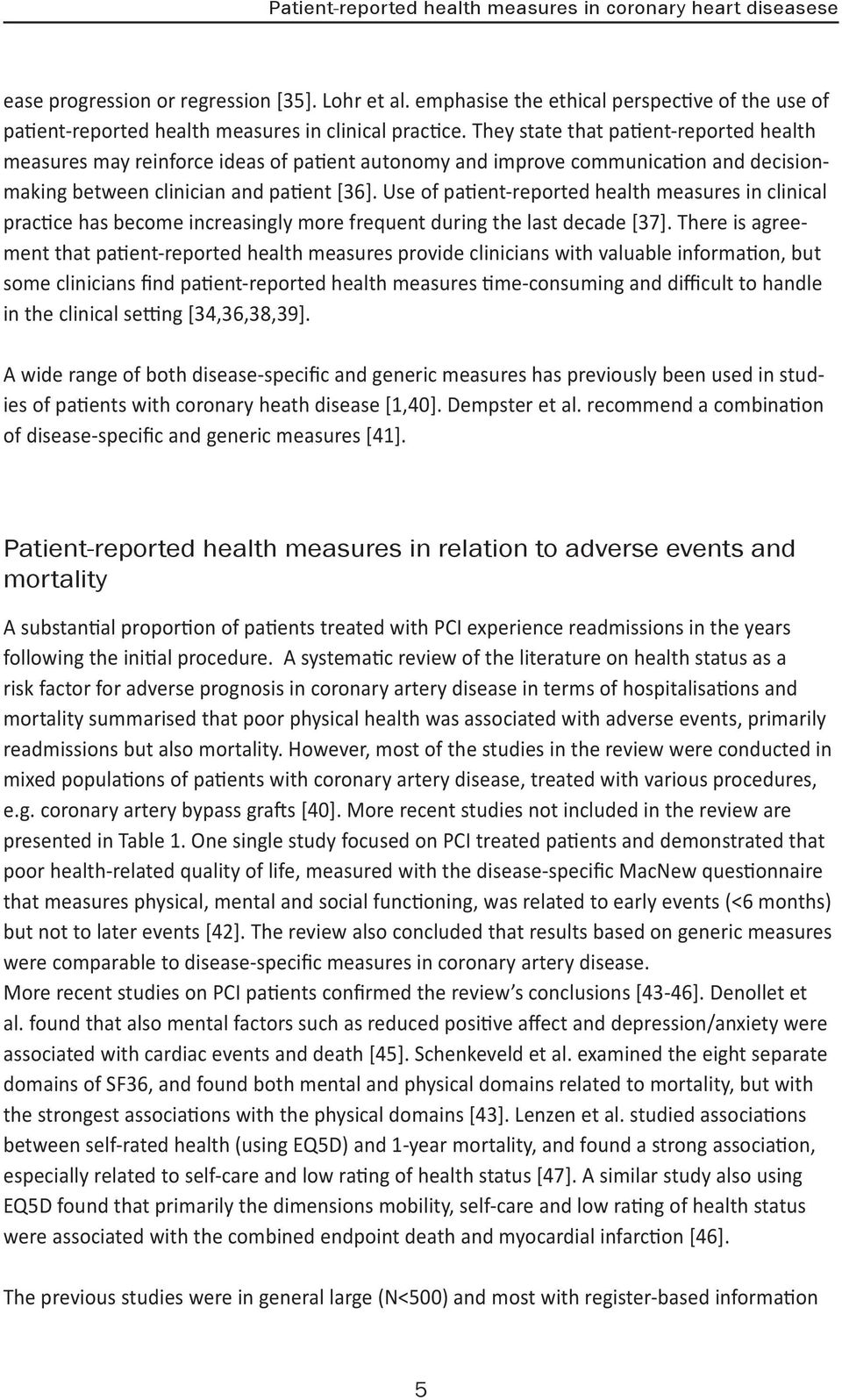 They state that patient-reported health measures may reinforce ideas of patient autonomy and improve communication and decisionmaking between clinician and patient [36].