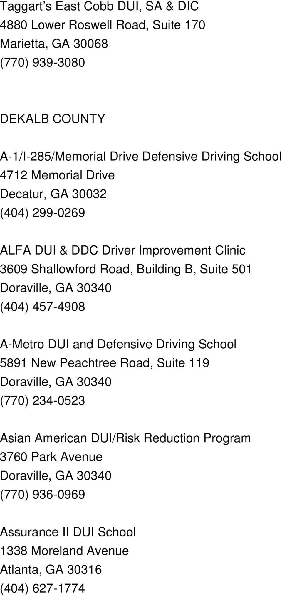 Doraville, GA 30340 (404) 457-4908 A-Metro DUI and Defensive Driving School 5891 New Peachtree Road, Suite 119 Doraville, GA 30340 (770) 234-0523 Asian