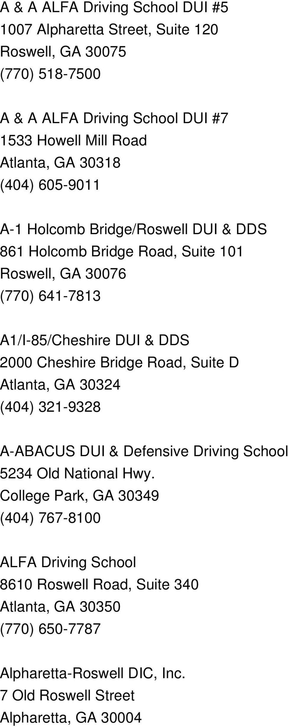 DDS 2000 Cheshire Bridge Road, Suite D Atlanta, GA 30324 (404) 321-9328 A-ABACUS DUI & Defensive Driving School 5234 Old National Hwy.