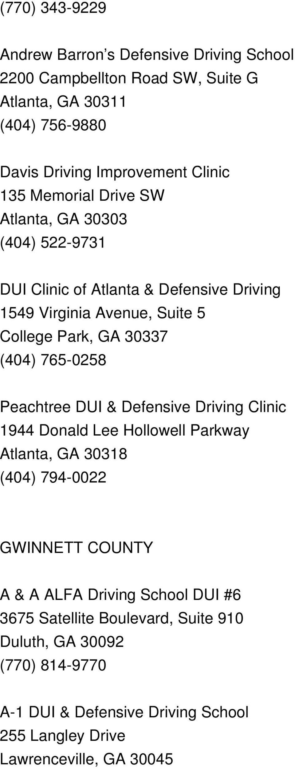 765-0258 Peachtree DUI & Defensive Driving Clinic 1944 Donald Lee Hollowell Parkway Atlanta, GA 30318 (404) 794-0022 GWINNETT COUNTY A & A ALFA Driving