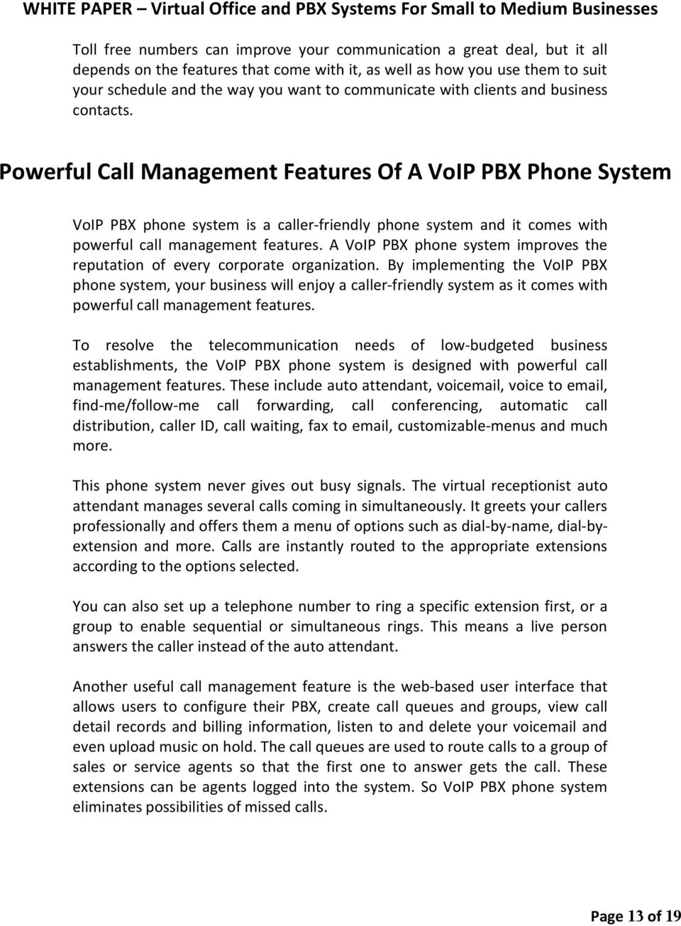 Powerful Call Management Features Of A VoIP PBX Phone System VoIP PBX phone system is a caller-friendly phone system and it comes with powerful call management features.
