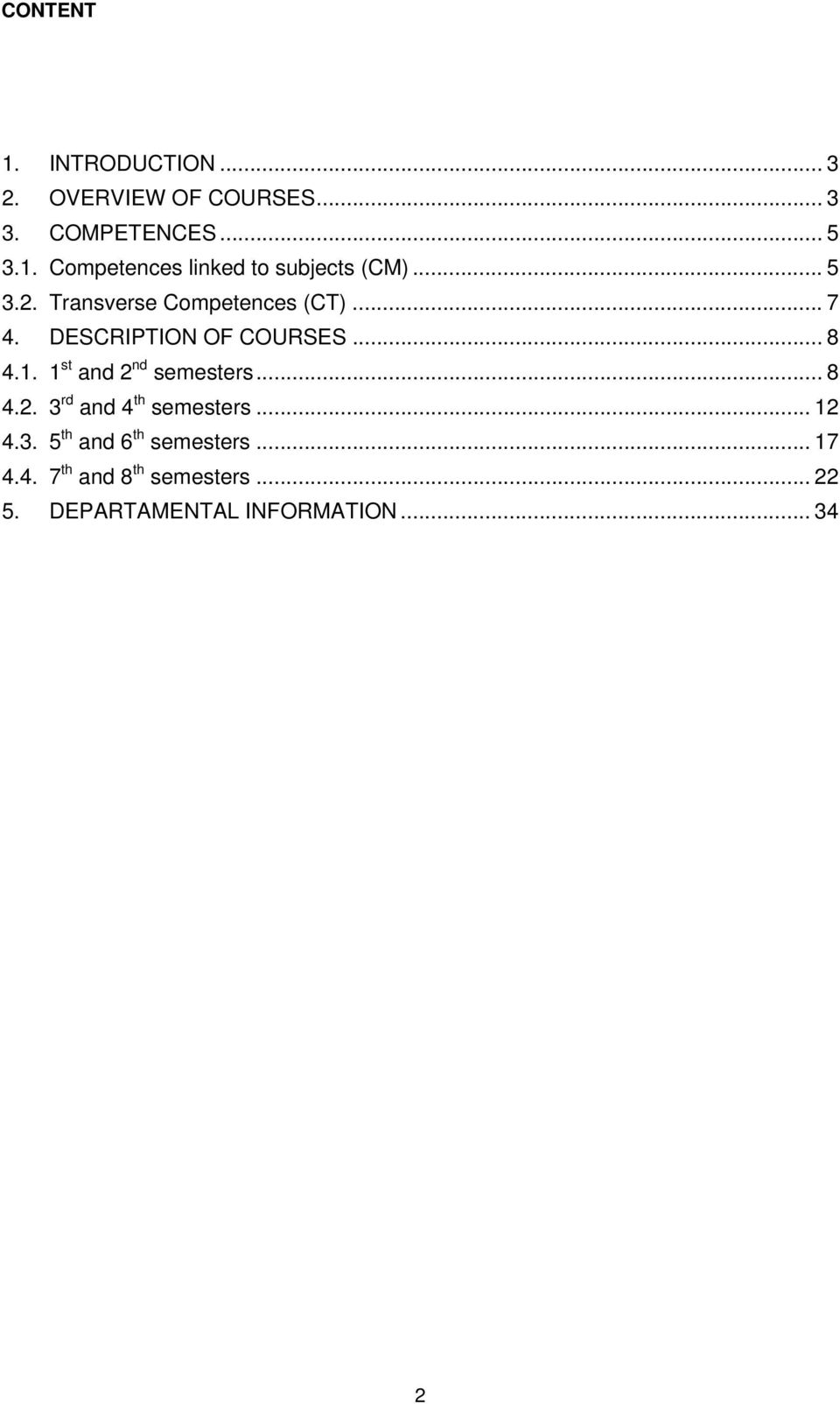 1 st and 2 nd semesters... 8 4.2. 3 rd and 4 th semesters... 12 4.3. 5 th and 6 th semesters.