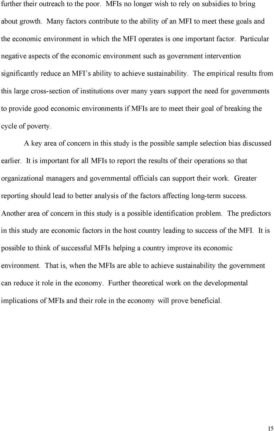 Particular negative aspects of the economic environment such as government intervention significantly reduce an MFI s ability to achieve sustainability.