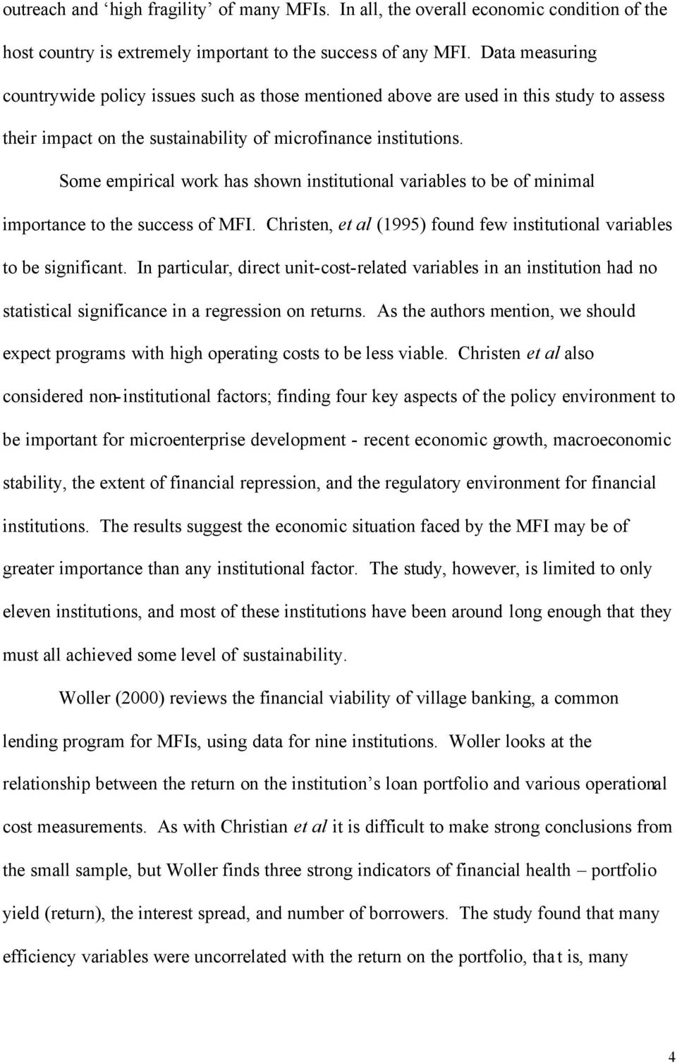 Some empirical work has shown institutional variables to be of minimal importance to the success of MFI. Christen, et al (1995) found few institutional variables to be significant.