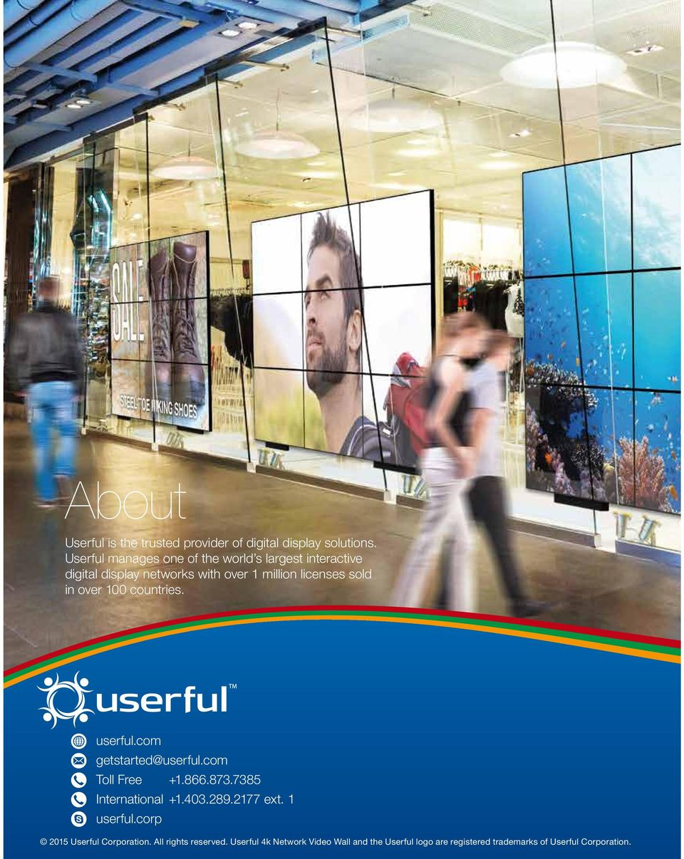 in over 100 countries. userful.com getstarted@userful.com Toll Free +1.866.873.7385 International +1.403.289.