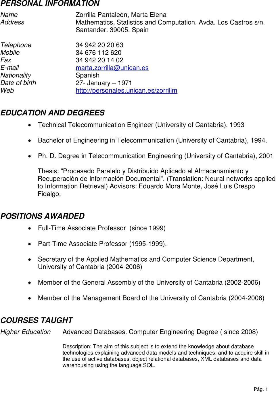 es Spanish 27- January 1971 http://personales.unican.es/zorrillm EDUCATION AND DEGREES Technical Telecommunication Engineer (University of Cantabria).