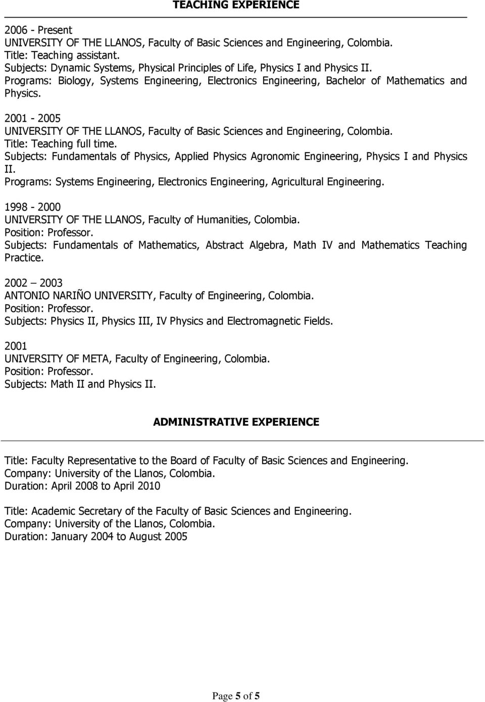 2001-2005 UNIVERSITY OF THE LLANOS, Faculty of Basic Sciences and Engineering, Colombia. Title: Teaching full time.