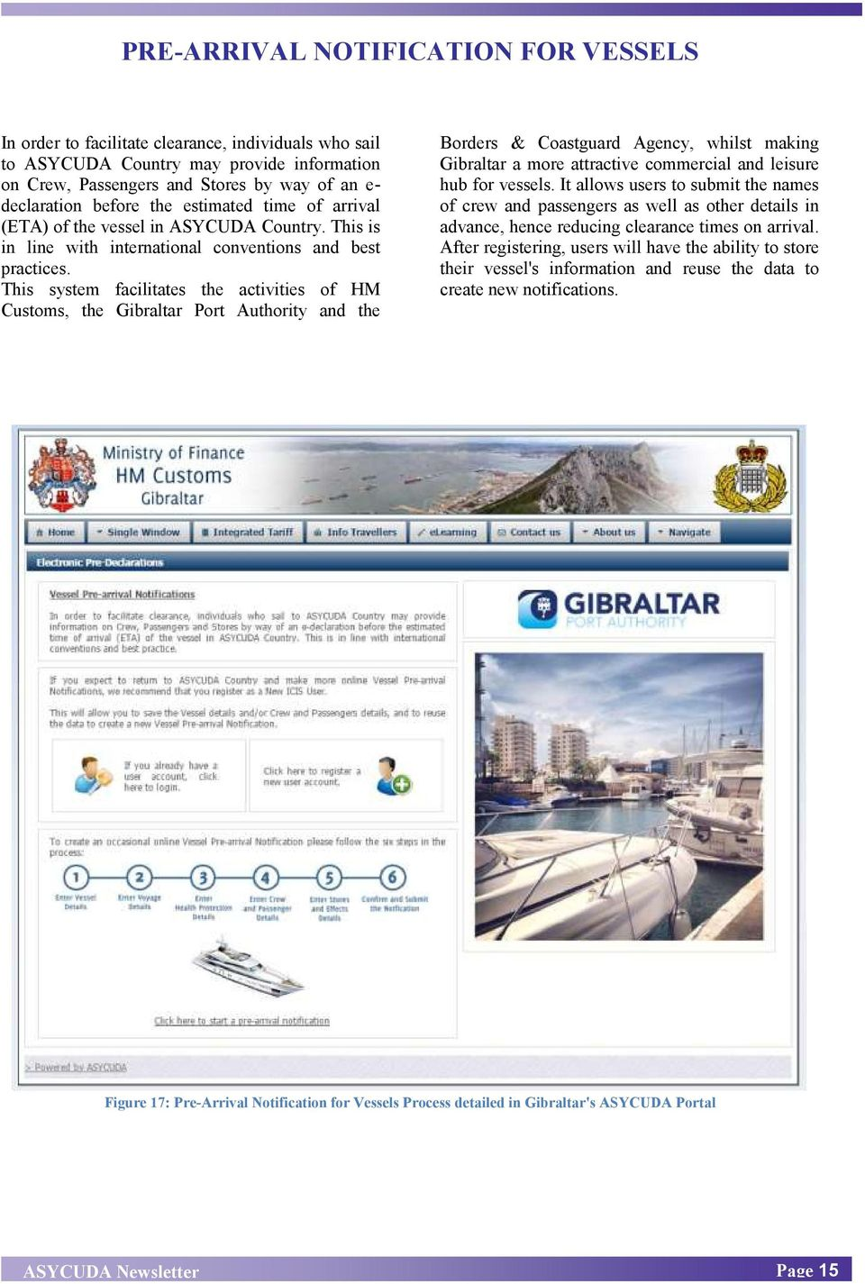 This system facilitates the activities of HM Customs, the Gibraltar Port Authority and the Borders & Coastguard Agency, whilst making Gibraltar a more attractive commercial and leisure hub for