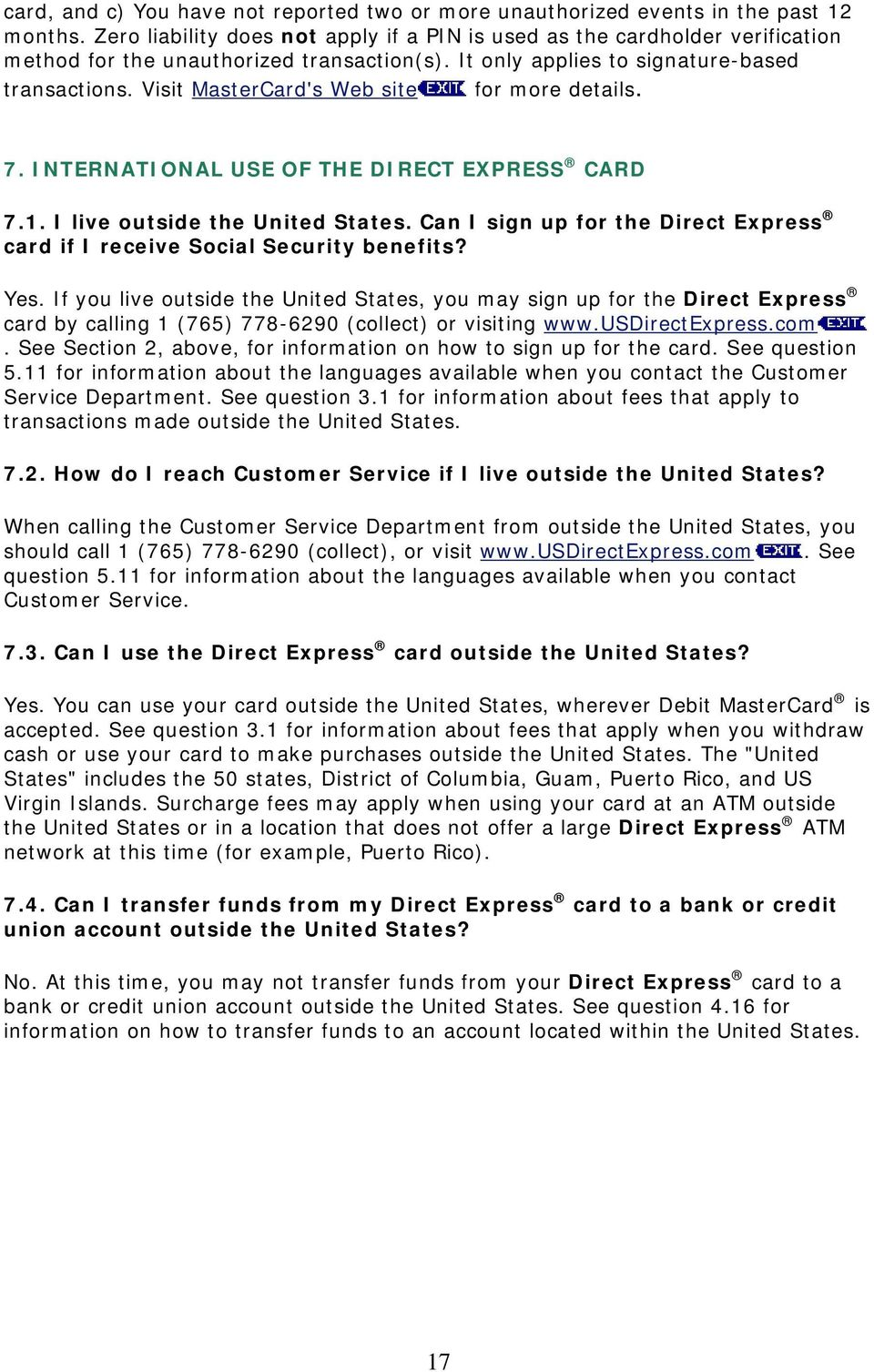 Visit MasterCard's Web site for more details. 7. INTERNATIONAL USE OF THE DIRECT EXPRESS CARD 7.1. I live outside the United States.