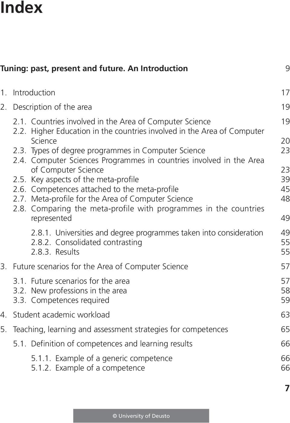 Competences attached to the meta-profile 45 2.7. Meta-profile for the Area of Computer Science 48 2.8. Comparing the meta-profile with programmes in the countries represented 49 2.8.1.