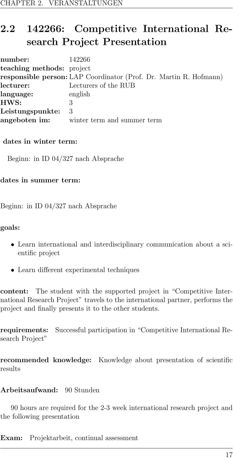 term: Beginn: in ID 04/327 nach Absprache goals: Learn international and interdisciplinary communication about a scientific project Learn different experimental techniques content: The student with