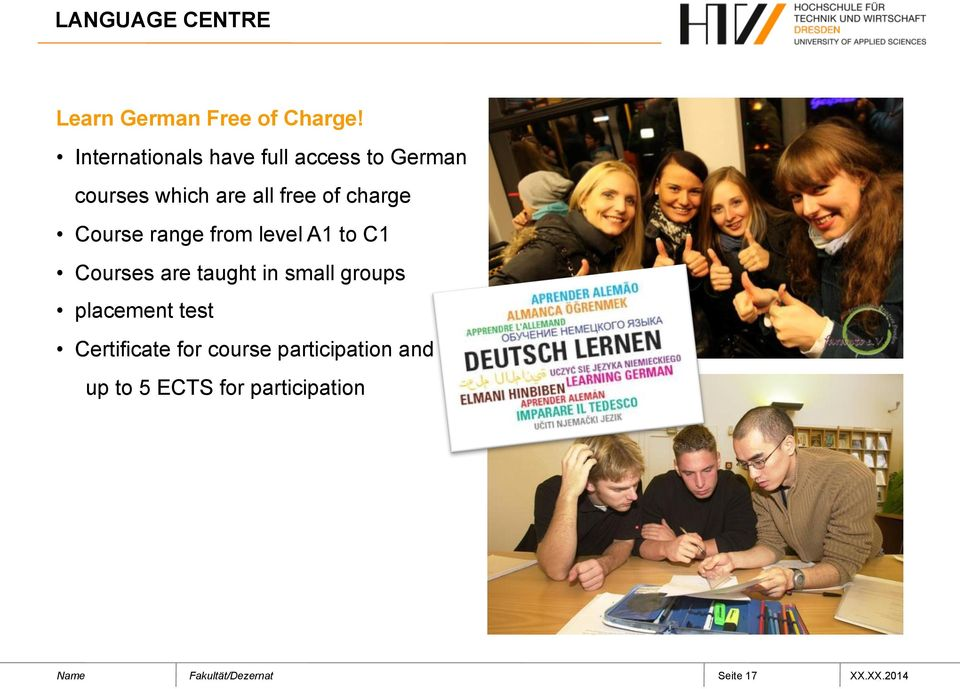 charge Course range from level A1 to C1 Courses are taught in small groups
