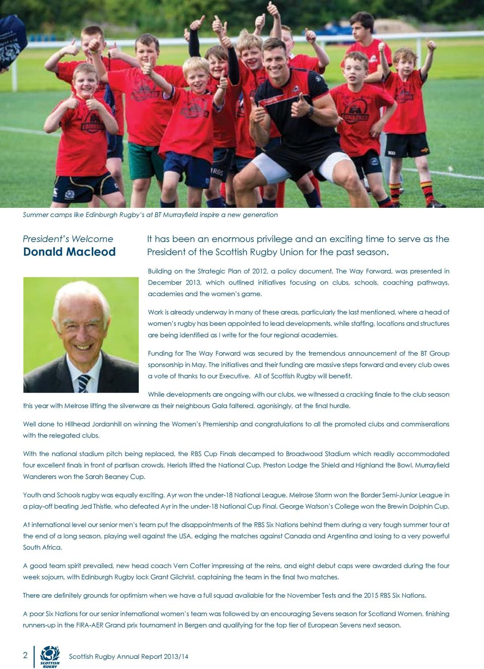 Building on the Strategic Plan of 2012, a policy document, The Way Forward, was presented in December 2013, which outlined initiatives focusing on clubs, schools, coaching pathways, academies and the