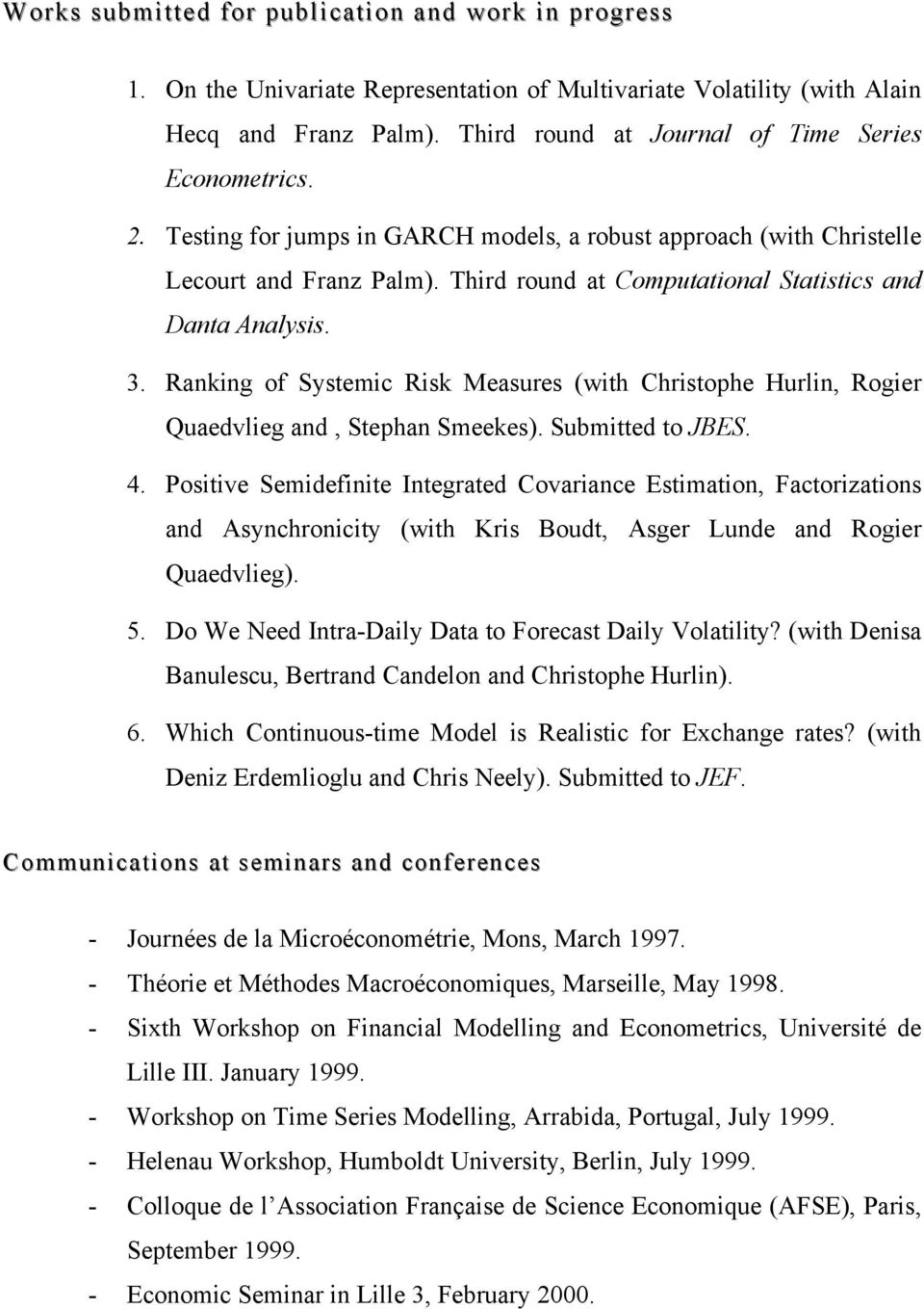 Third round at Computational Statistics and Danta Analysis. 3. Ranking of Systemic Risk Measures (with Christophe Hurlin, Rogier Quaedvlieg and, Stephan Smeekes). Submitted to JBES. 4.
