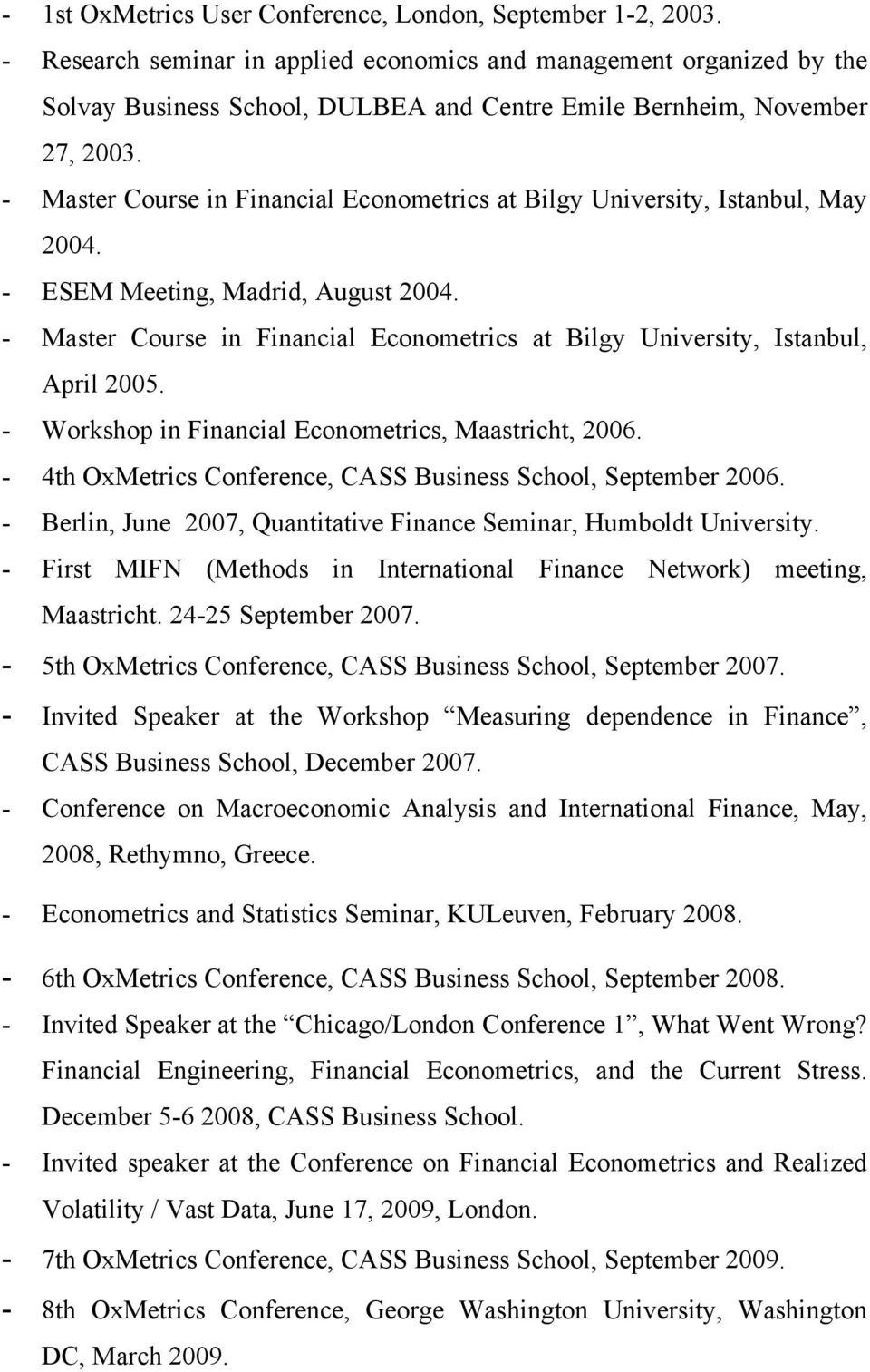- Master Course in Financial Econometrics at Bilgy University, Istanbul, May 2004. - ESEM Meeting, Madrid, August 2004.