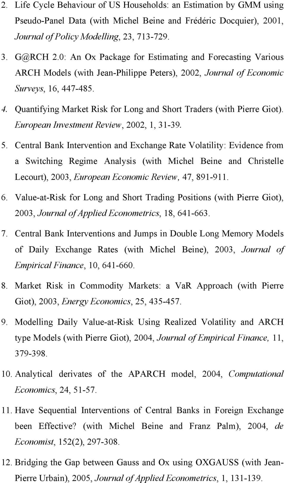 7-485. 4. Quantifying Market Risk for Long and Short Traders (with Pierre Giot). European Investment Review, 2002, 1, 31-39. 5.