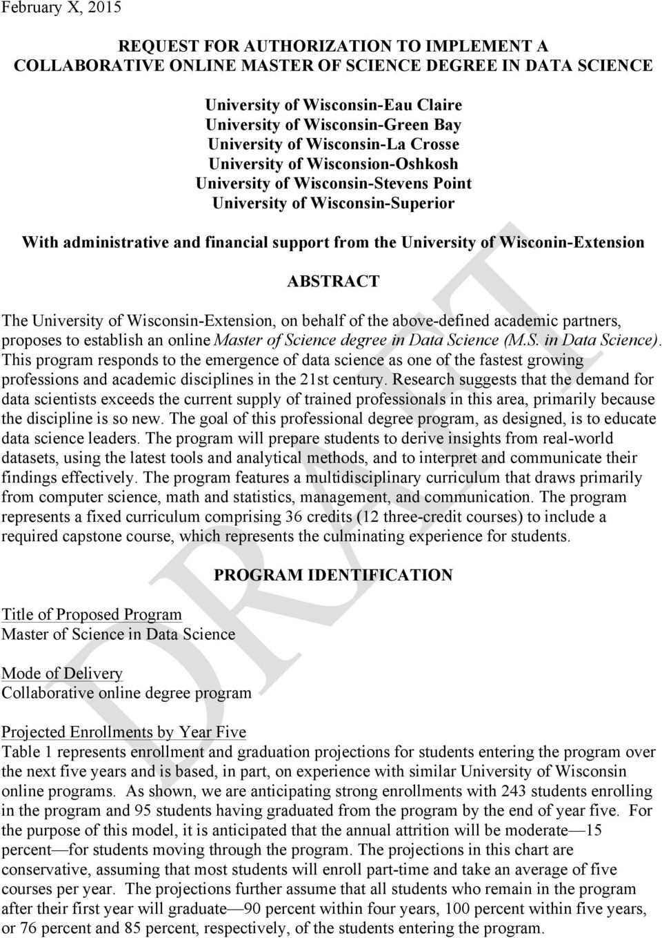 Wisconin-Extension ABSTRACT The University of Wisconsin-Extension, on behalf of the above-defined academic partners, proposes to establish an online Master of Science degree in Data Science (M.S. in Data Science).