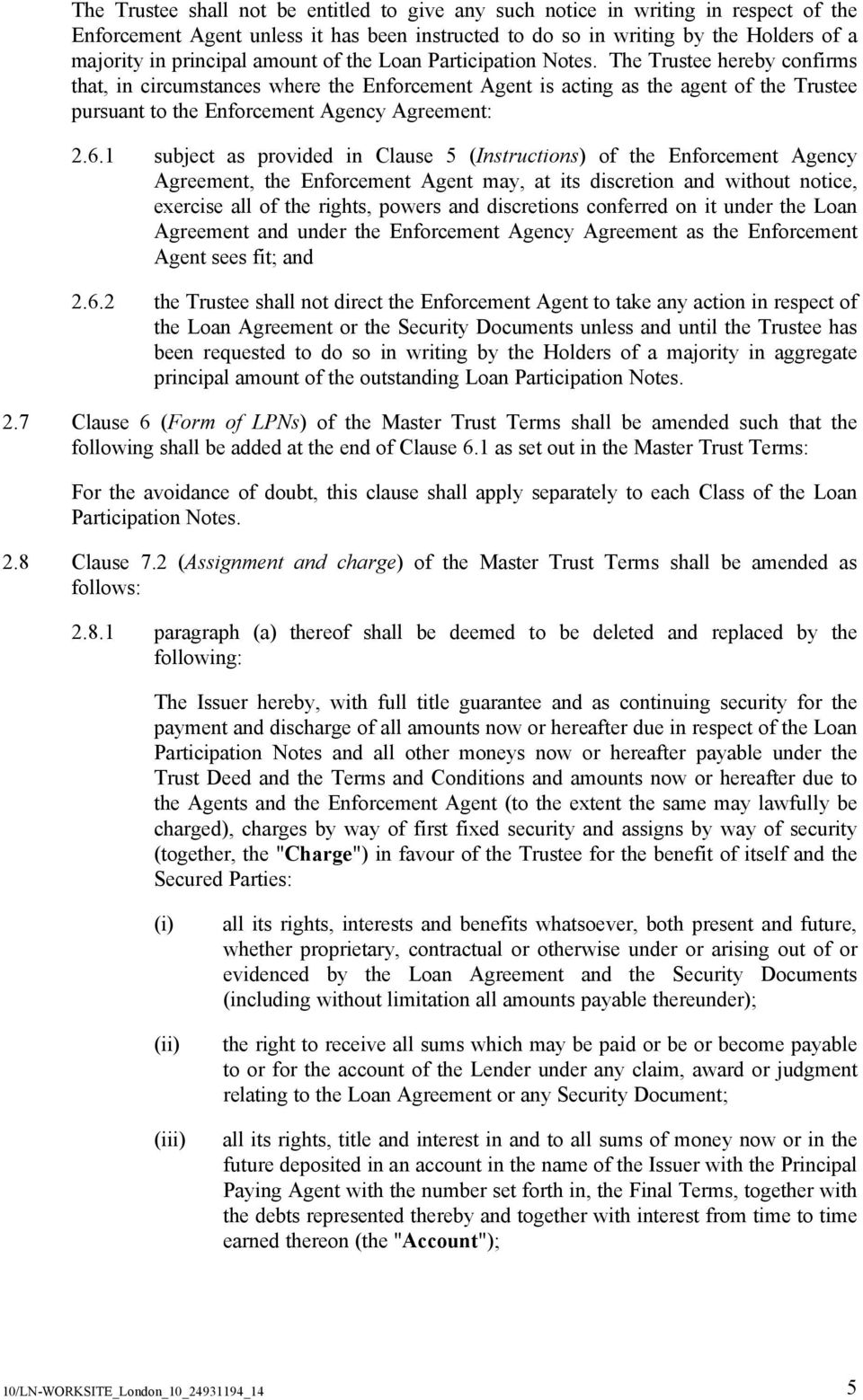 The Trustee hereby confirms that, in circumstances where the Enforcement Agent is acting as the agent of the Trustee pursuant to the Enforcement Agency Agreement: 2.6.
