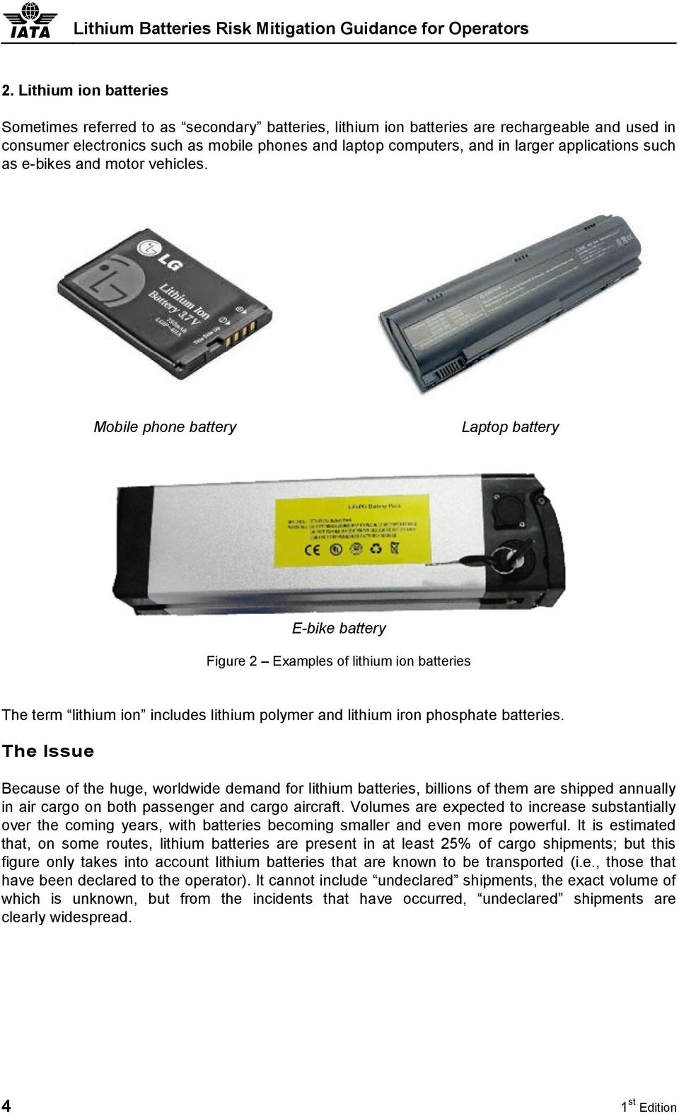 Mobile phone battery Laptop battery E-bike battery Figure 2 Examples of lithium ion batteries The term lithium ion includes lithium polymer and lithium iron phosphate batteries.