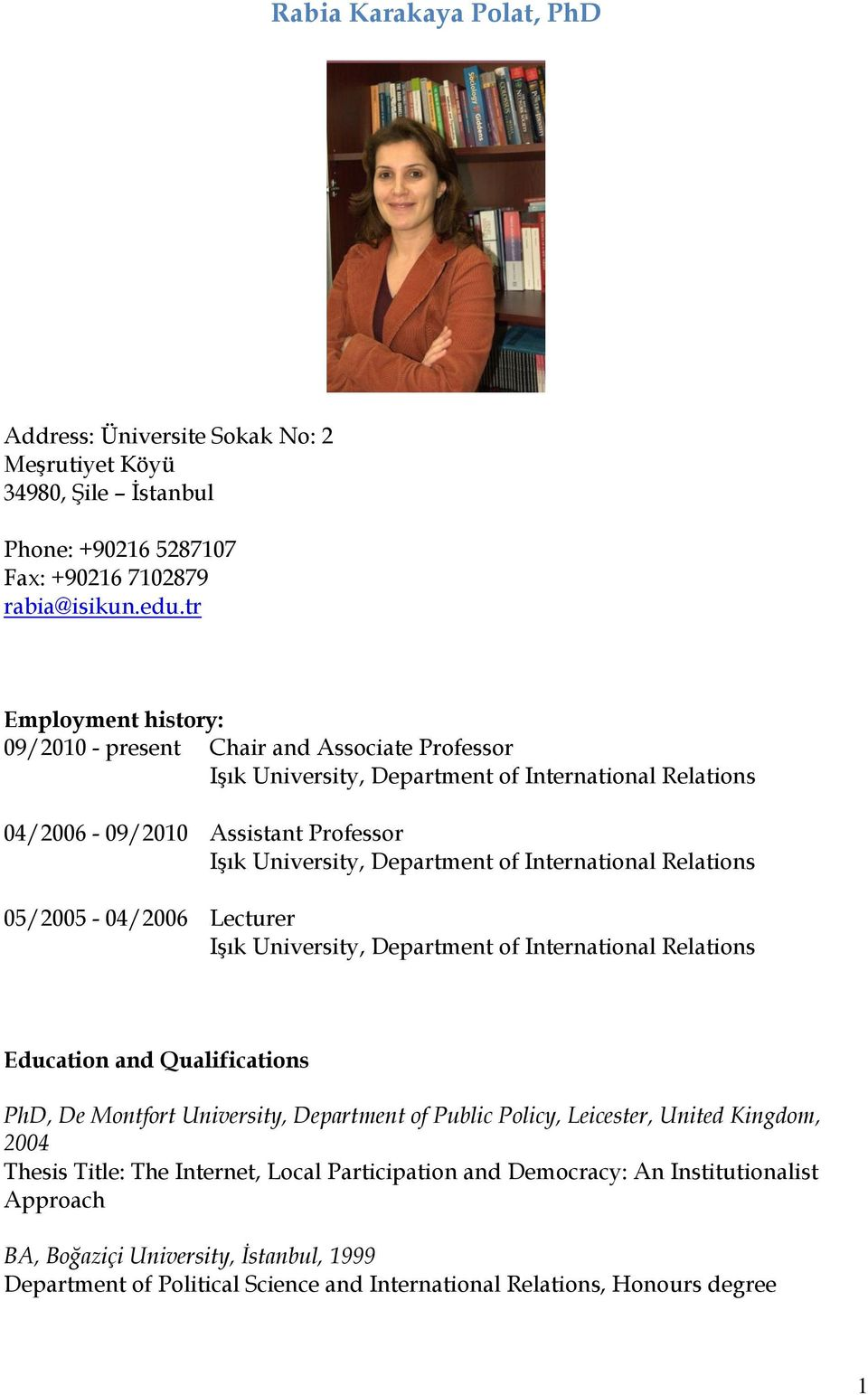 International Relations 05/2005-04/2006 Lecturer Işık University, Department of International Relations Education and Qualifications PhD, De Montfort University, Department of Public Policy,
