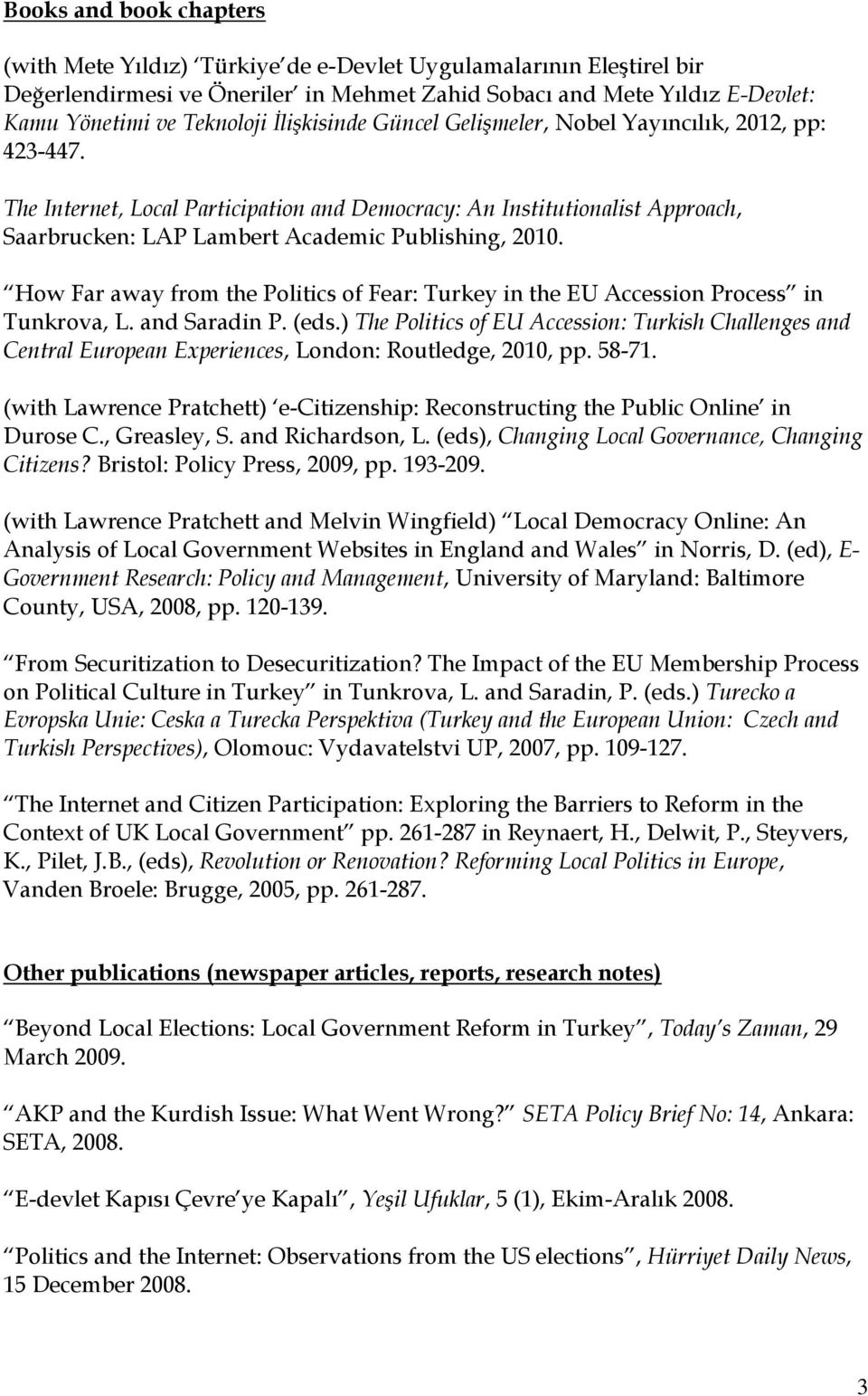 How Far away from the Politics of Fear: Turkey in the EU Accession Process in Tunkrova, L. and Saradin P. (eds.