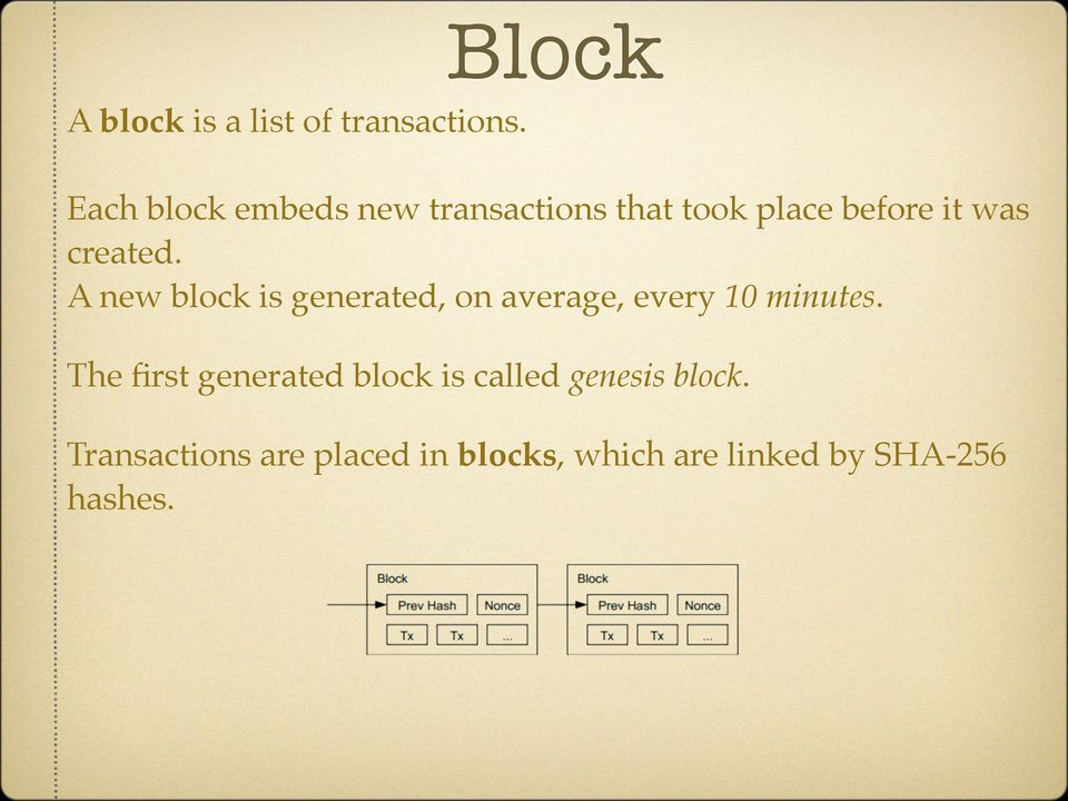 created. A new block is generated, on average, every 10 minutes.