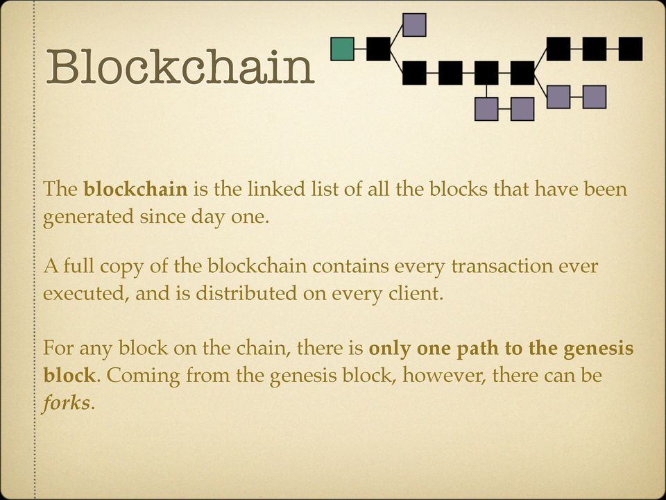 A full copy of the blockchain contains every transaction ever executed, and is