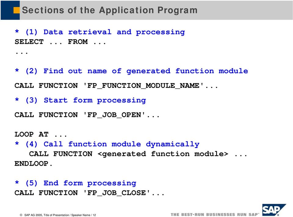 .. * (3) Start form processing CALL FUNCTION 'FP_JOB_OPEN'... LOOP AT.