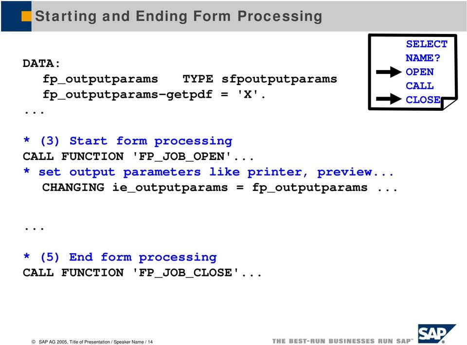 .. * set output parameters like printer, preview... CHANGING ie_outputparams = fp_outputparams.