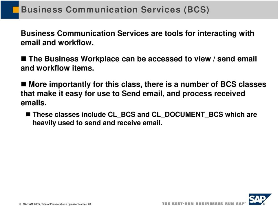 More importantly for this class, there is a number of BCS classes that make it easy for use to Send email, and process